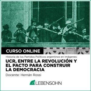UCR: Entre la revolución y el pacto para construir la democracia